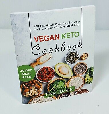 Vegan Keto Cookbook 100 Low-Carb Plant-Based Recipes with Complete 30 Day Meals