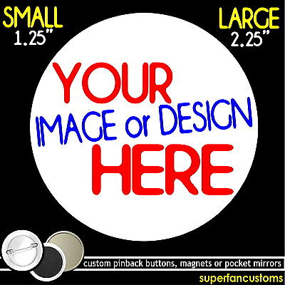 10 custom BUTTONS or MAGNETS or MIRRORS any image personalized pins badges 2.25