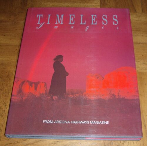 TIMELESS IMAGES - 1990 HARDCOVER BOOK WITH DUST COVER  - FROM ARIZONA HIGHWAYS