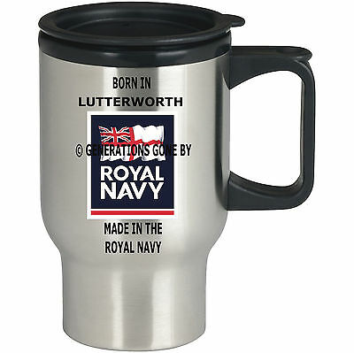 BORN IN LUTTERWORTH MADE IN THE ROYAL NAVY TRAVEL MUG