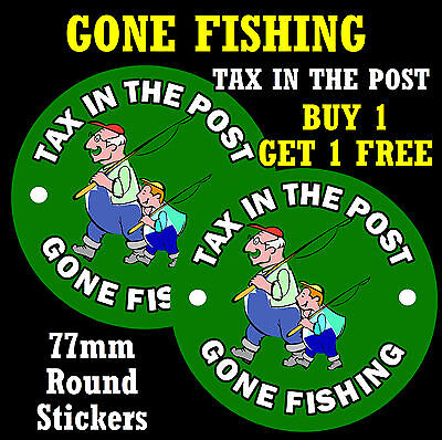 GONE FISHING -TAX IN THE POST- FUN CAR STICKER - REPLACE OLD TAX DISC + 1 FREE