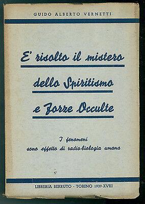 VERNETTI GUIDO ALBERTO E' RISOLTO MISTERO DELLO SPIRITISMO E FORZE OCCULTE 1939