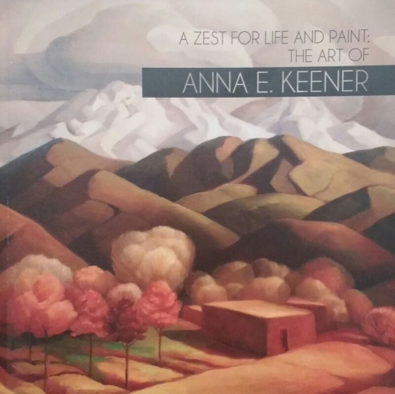 A Zest for Life and Paint: The Art of Anna E. Keener - Exhibition Catalog