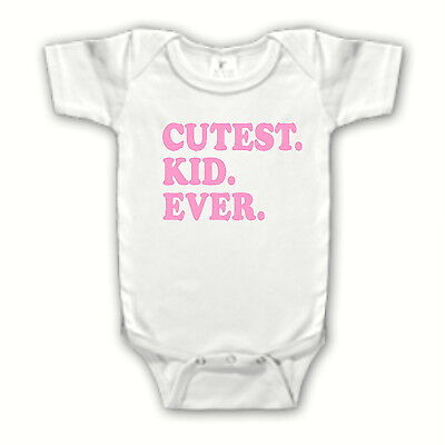 Funny Cute Cutest Kid Ever GIRL Bodysuit Creeper WHITE - Infant Baby Clothes