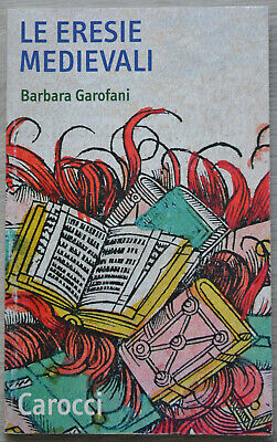 Le eresie medievali, Barbara Garofani - Carocci editore