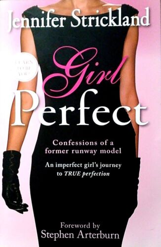 GIRL PERFECT-CONFESSIONS OF A FORMER RUNWAY MODEL-BY JENNIFER STRICKLAND