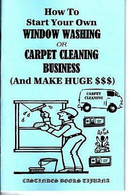 HOW TO START YOUR OWN WINDOW WASHING OR CARPET CLEANING BUSINESS book