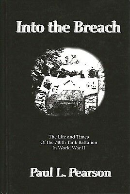 INTO THE BREACH: 740th Tank Battalion in World War II by Pearson 2007 HC 1Ed