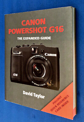 Canon Powershot G16: The Expanded Guide --- By David Taylor – 240 Pages.