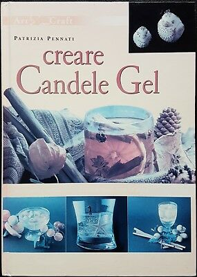 Patrizia Pennati, Art & Craft - Creare Candele Gel, Ed. DVE, 2002
