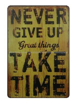 Us Seller ,outdoor art decor Never Give Up Great Things Take Time metal tin sign