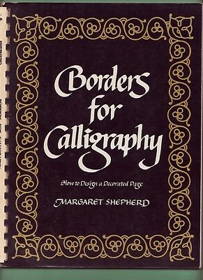 BORDERS FOR CALLIGRAPHY, Margaret Shepherd, 1980 Papbk, Design a Decorated (Page Border Designs)