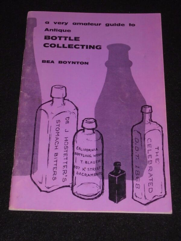 Vintage A Very Amateur Guide To Bottle Collecting By Bea Boynton 1967