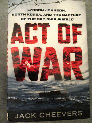 Act Of War   Lyndon Johnson  North Korea  And The Capture Of The Spy Ship Pueblo