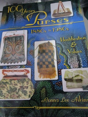 100 Years of Purses 1880s to 1980s Identification and Values by Ronna Lee Aikins