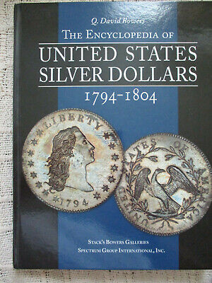 THE ENCYCLOPEDIA OF UNITED STATES SILVER DOLLARS 1794-1804 Signed Q David Bowers