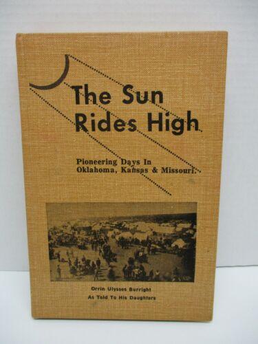 The Sun Rides High- Pioneering Days in Oklahoma, Kansas and Missouri Burright
