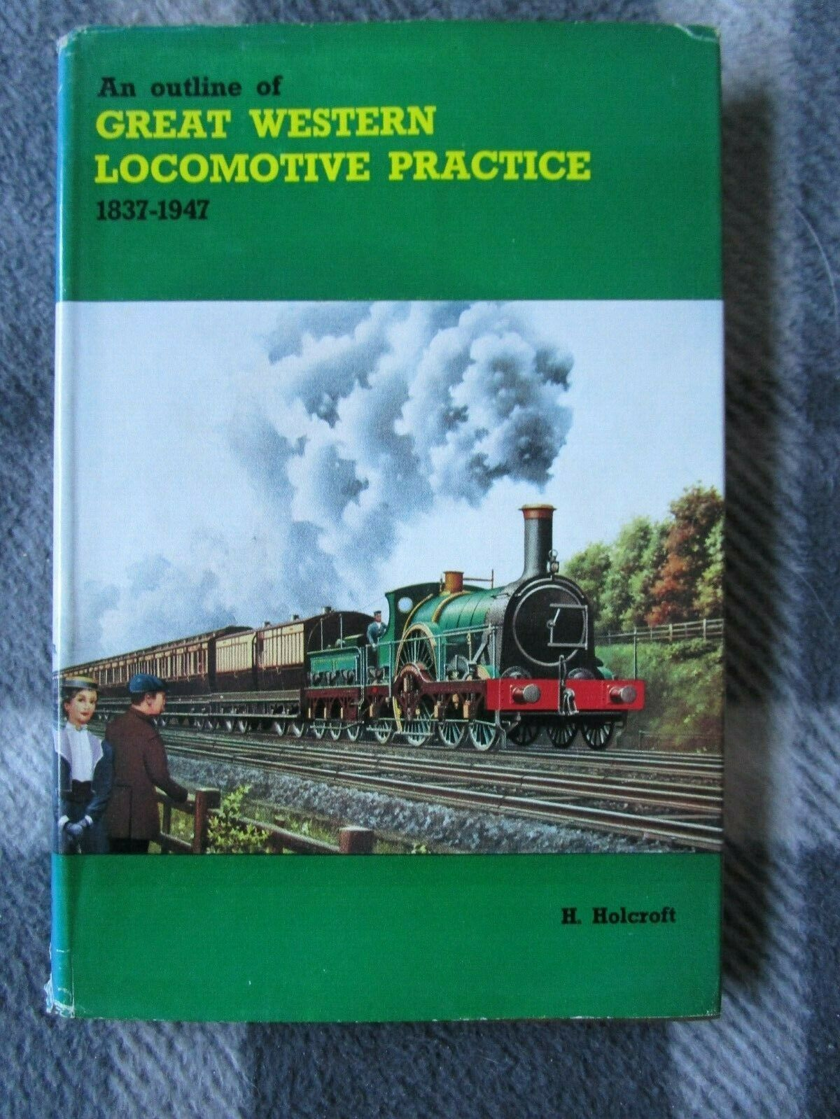 AN OUTLINE OF GREAT WESTERN LOCOMOTIVE PRACTICE 1837-1947 ~ Holcroft
