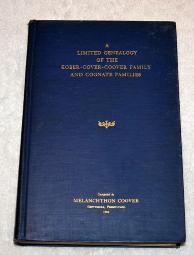 A LIMITED GENEALOGY OF THE KOBER-COVER-COOVER-FAMILY & COGNATE FAMILY BOOK