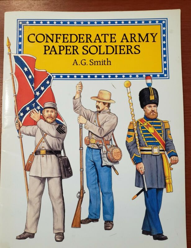 Confederate Army Paper Soldiers - AG Smith, Dover Publications, New York, 1995.