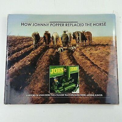 Johnny Popper (How Johnny Popper Replaced the Horse - A History of John Deere Two-Cylinder )