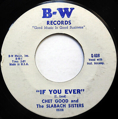 Chet Good &the Slabach Sisters 45 If You Ever B-Ware Label Country Western e1323