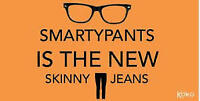 SMARTY PANTS IS THE NEW SKINNY JEANS