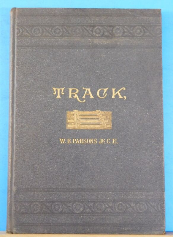 Track Complete Manual of Maintenance of Way 1886 by W.B. Parsons HC