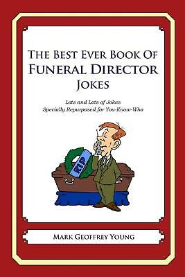 The Best Ever Book of Funeral Director Jokes: Lots and Lots of Jokes Specially (The Best Funeral Ever)
