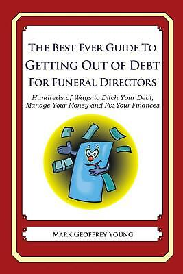 The Best Ever Guide to Getting Out of Debt for Funeral Directors: Hundreds of (The Best Funeral Ever)