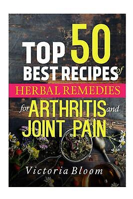 Top 50 Best Recipes of Herbal Remedies for Arthritis & Joint Pain by Victoria