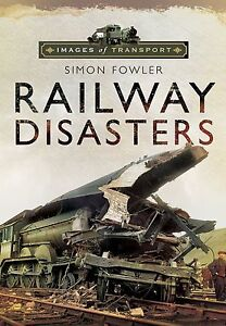 Images of Transport: Railway Disasters by Simon Fowler (Paperback, 2013)