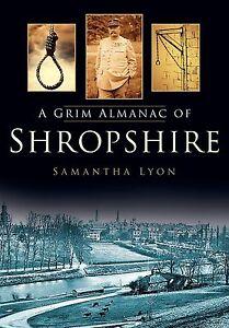 A Grim Almanac of Shropshire (Grim Almanacs), Lyon, Samantha, New Book