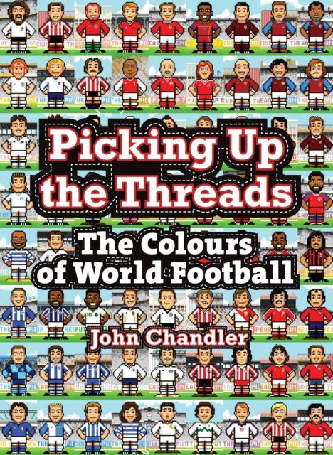 Picking Up the Threads - The Colours of World Football - Shirts and Strips book