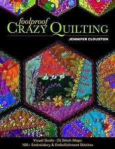 Foolproof Crazy Quilting: Visual Guide - 25 Stitch Maps  100+ Embroidery &...