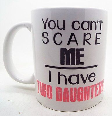 You Can't Scare Me I Have Two Daughters Mug Gift Dad Fathers Day Birthday mug (Fathers Day Mug)