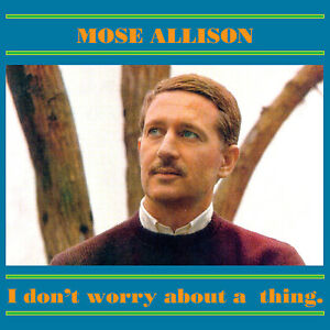 Mose Allison – I Don't Worry About A Thing CD