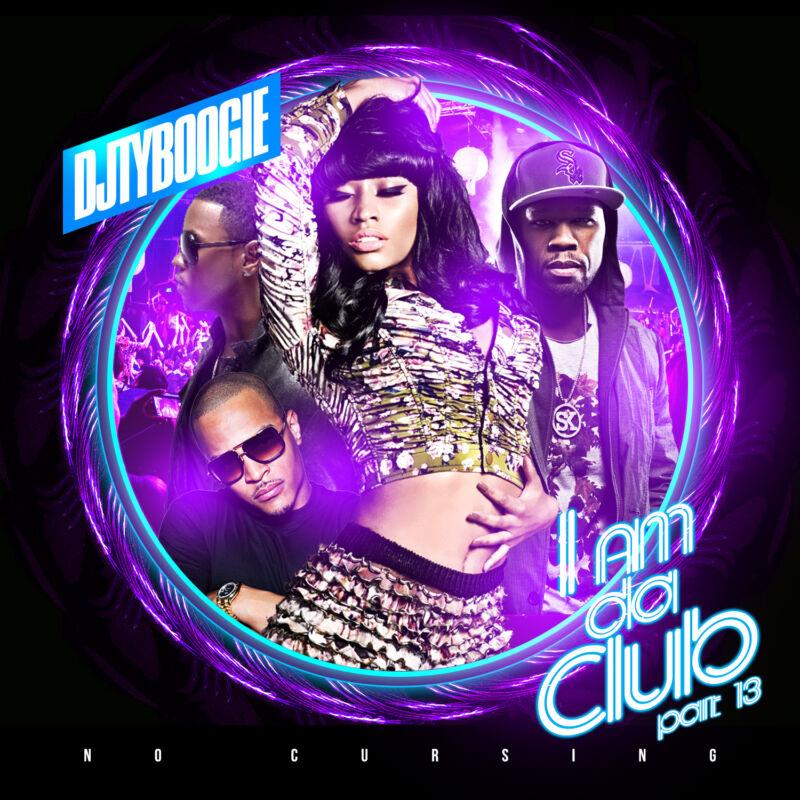 Dj Ty Boogie - I Am Da Club Pt. 13 (hip-hop, R&b And Blends)