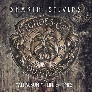 SHAKIN' STEVENS ECHOES OF OUR TIMES CD (Released September 16th 2016)