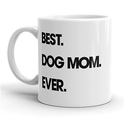 Best Dog Mom Ever Mug Funny Pet Puppy Coffee Cup -