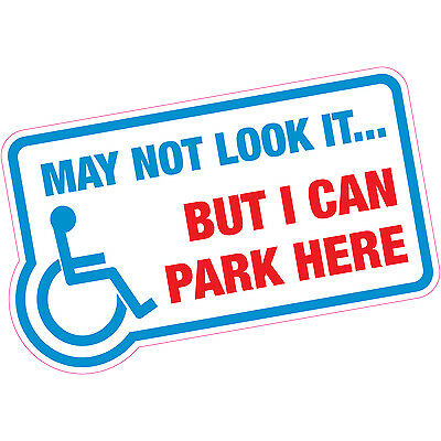 May Not Look It But I Can Park Here.. Disabled Blue Badge Vinyl Car Sticker