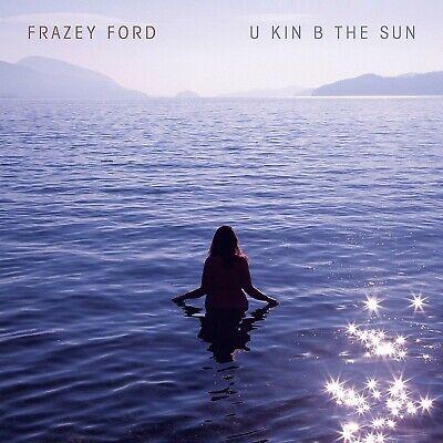 Frazey Ford - U Kin Be The Sun (NEW CD) PREORDER 20/03/2020