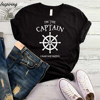 I'M THE CAPTAIN I MAKE SHIP HAPPEN T-SHIRT, BOAT AND BOOZE SHIRT, CRUISE (Booze And Cruise)