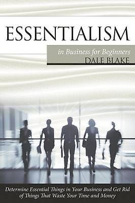 Essentialism In Business For Beginners  Determine Essential Things In Your Busin