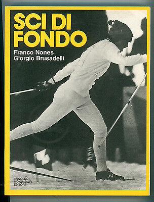 NONES FRANCO BRUSADELLI GIORGIO SCI DI FONDO MONDADORI 1977 I° ED SPORT MONTAGNA