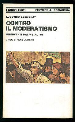 GEYMONAT LUDOVICO CONTRO IL MODERATISMO FELTRINELLI 1978 NUOVI TESTI 173