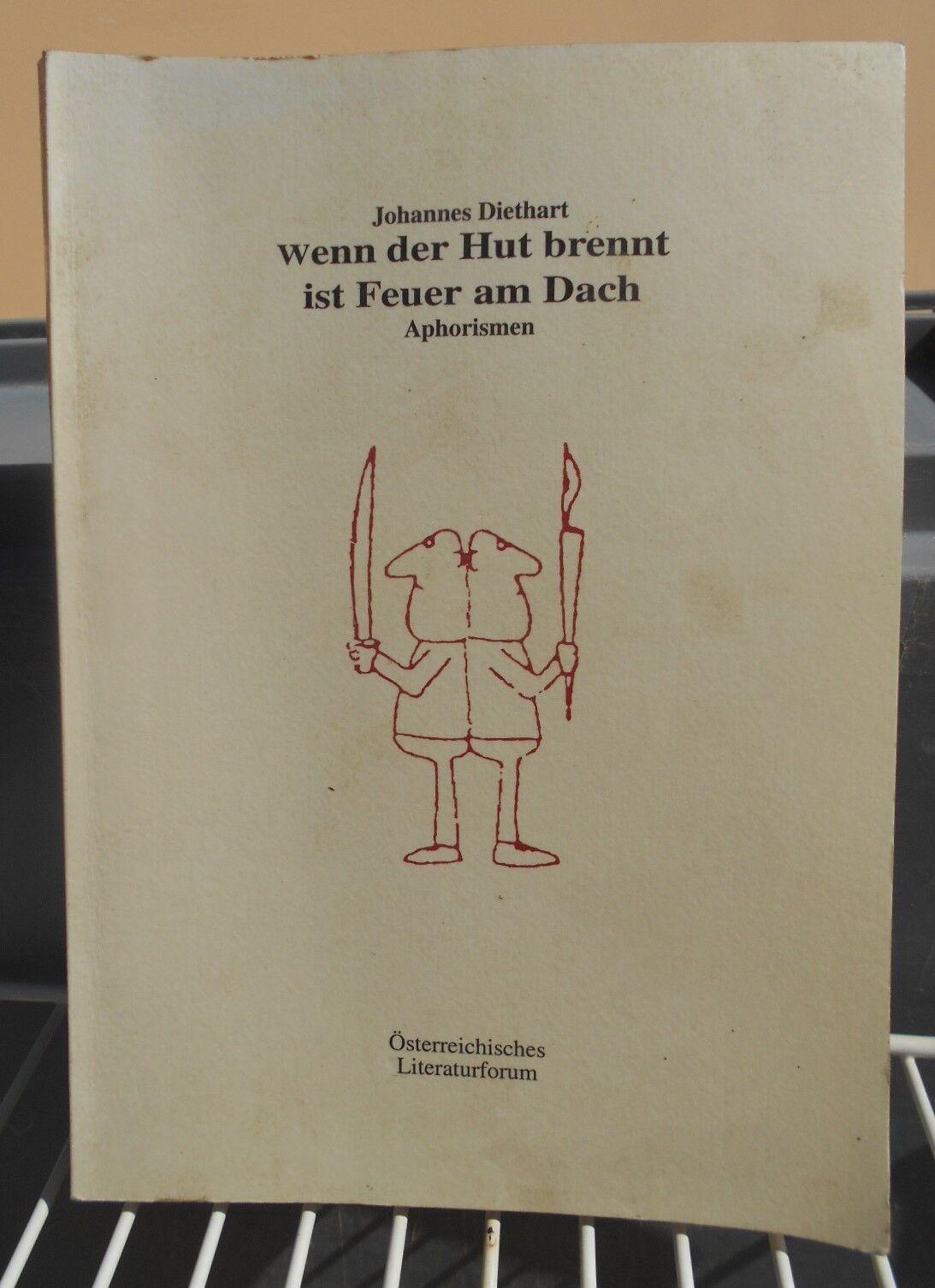 Wenn der Hut brennt, ist Feuer am Dach - Aphorismen Autor  Johannes Diethart