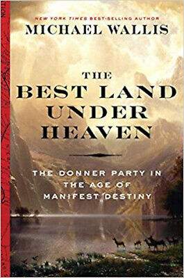 The Best Land Under Heaven: The Donner Party in the Age of Manifest Destiny,
