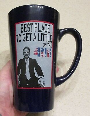 Wow Bill Clinton Sex Inuendo Mug Best Place to Get a Little on the 4th Cup (Best Shoes To Get)