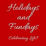 Holidays and Fundays